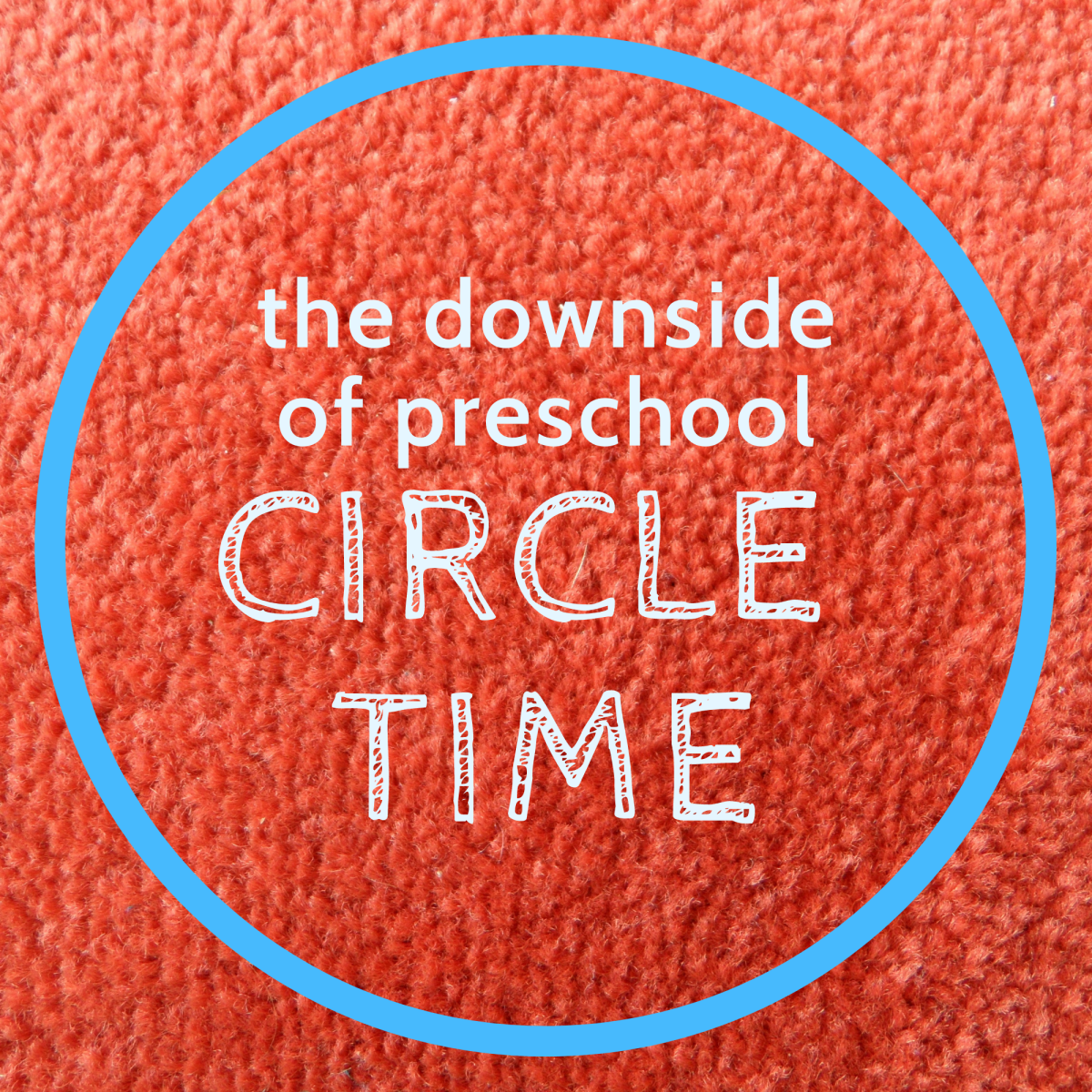 Small group activities, hands-on learning, and play are far more effective and invigorating than circle time.