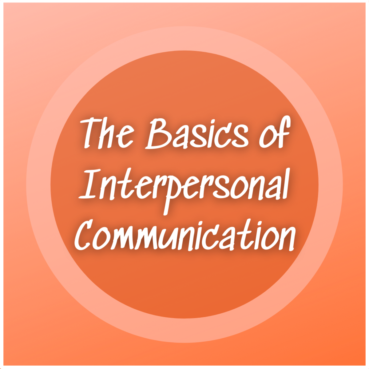 Everything You Need to Know About Interpersonal Communication