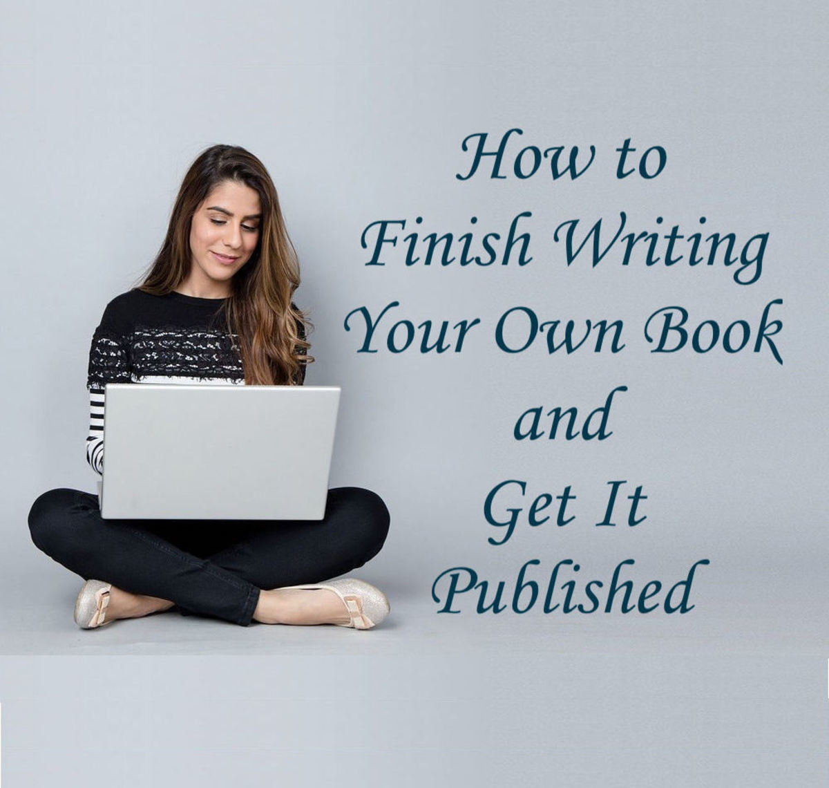 How to Finish Writing Your Own Book and Get It Published