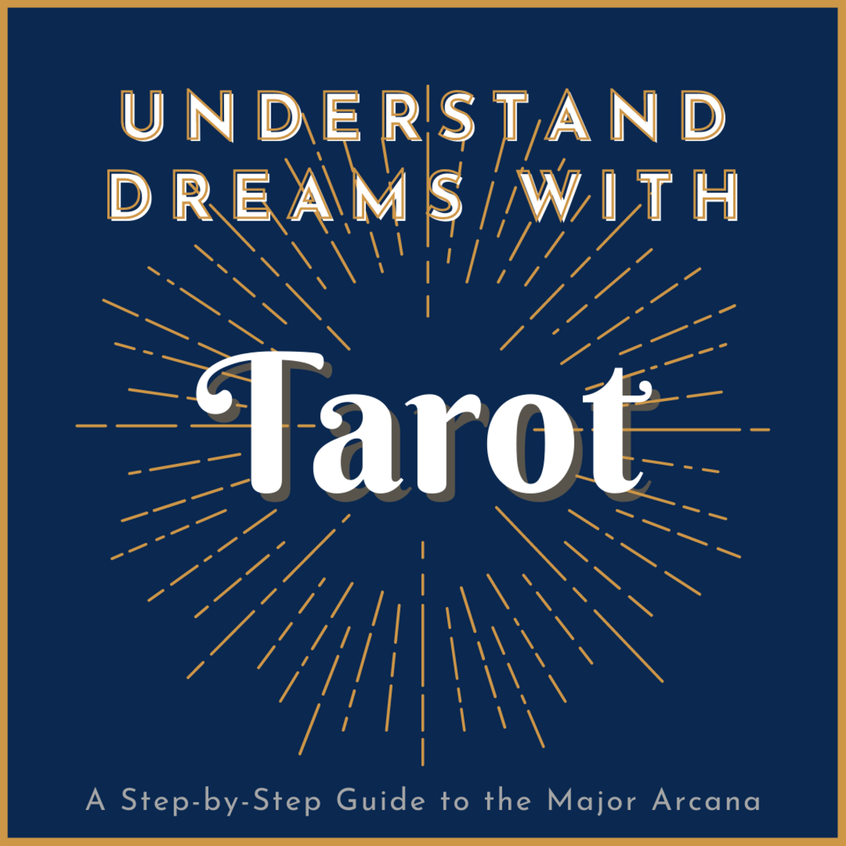 Dreams and the Tarot: Using Tarot Cards to Interpret the Meaning of Dreams
