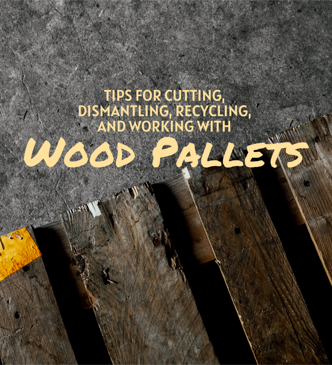 Tips for Cutting, Removing, and Working With Wood Pallets