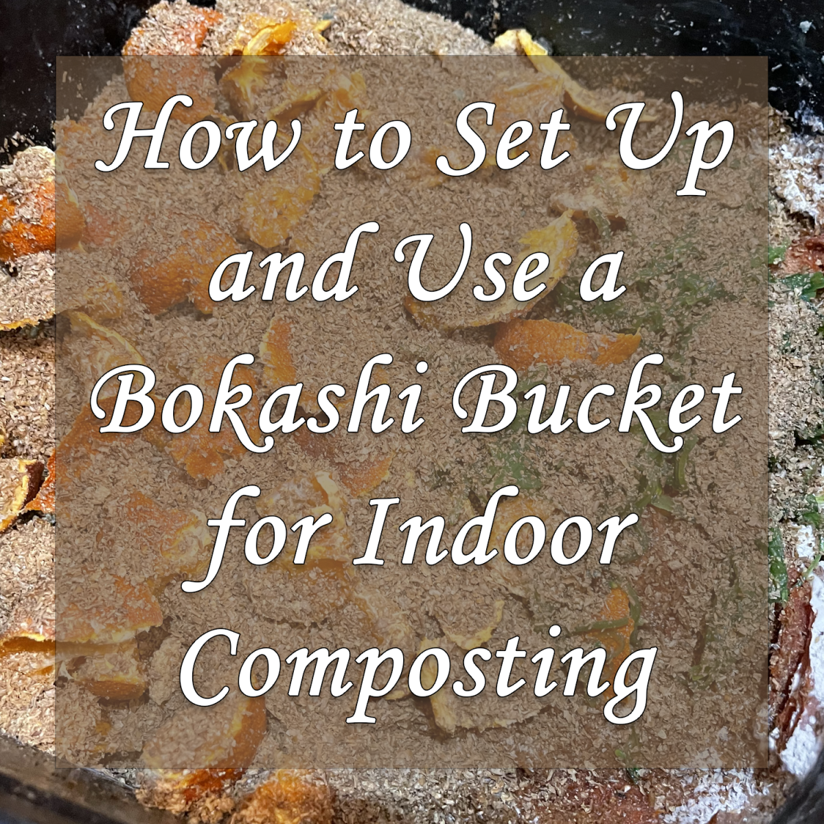 How to Set Up and Use a Bokashi Bucket for Indoor Composting