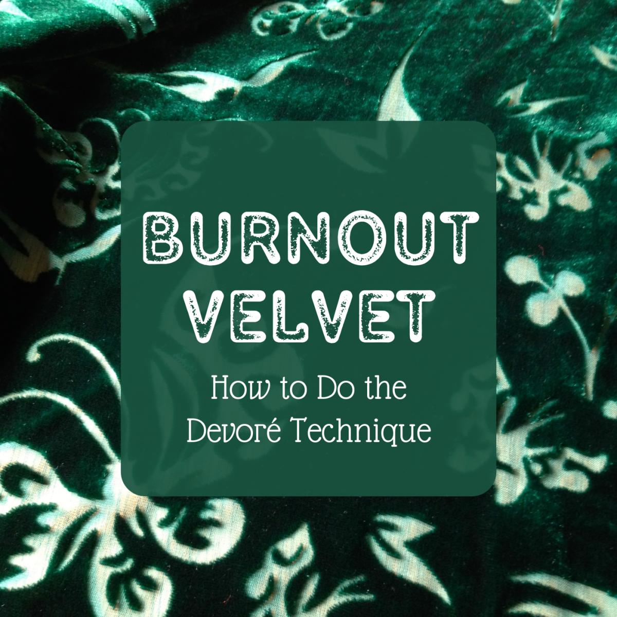 Devoré Velvet Fabric: How to Make Burnout Textiles