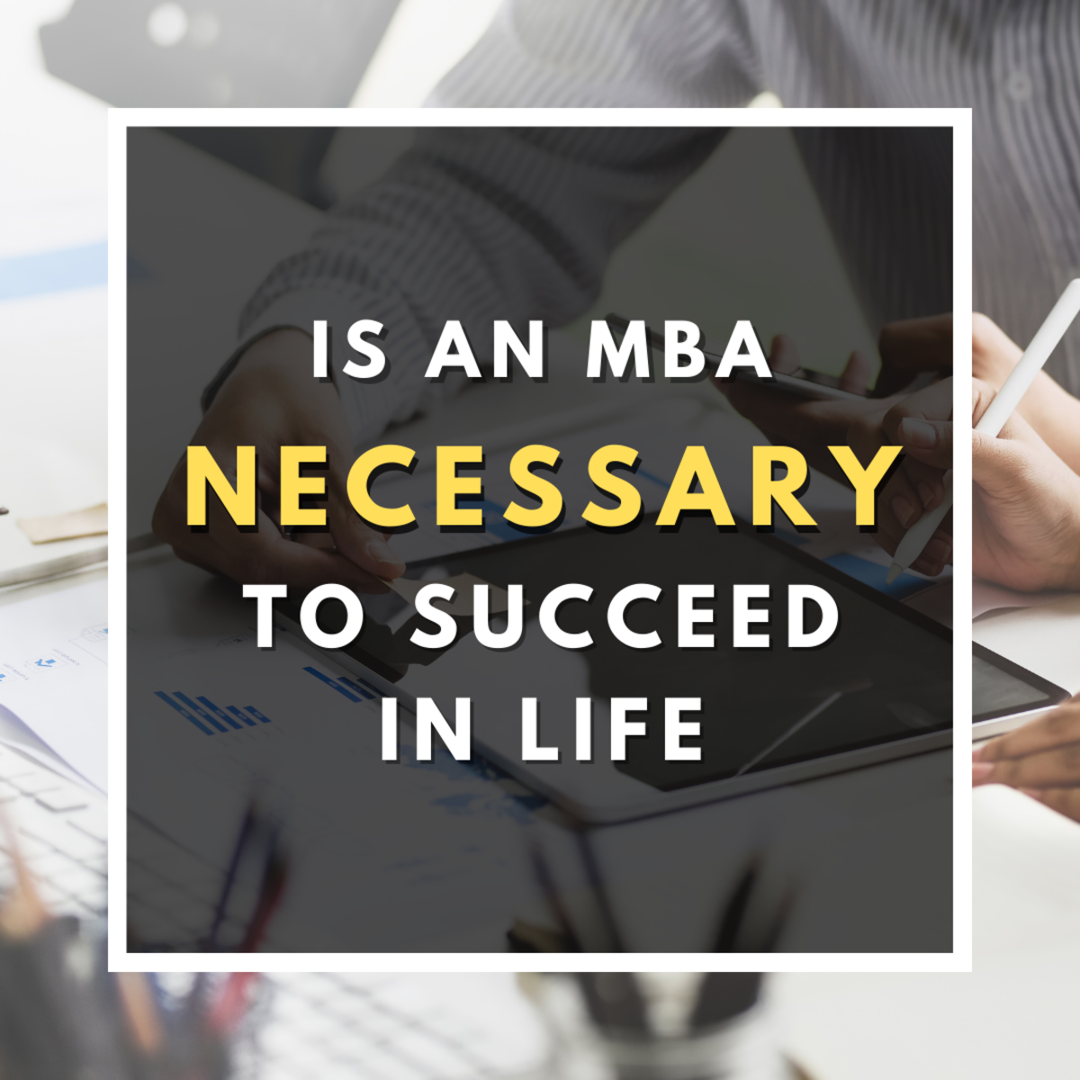 Is an MBA Necessary to Succeed in Life?