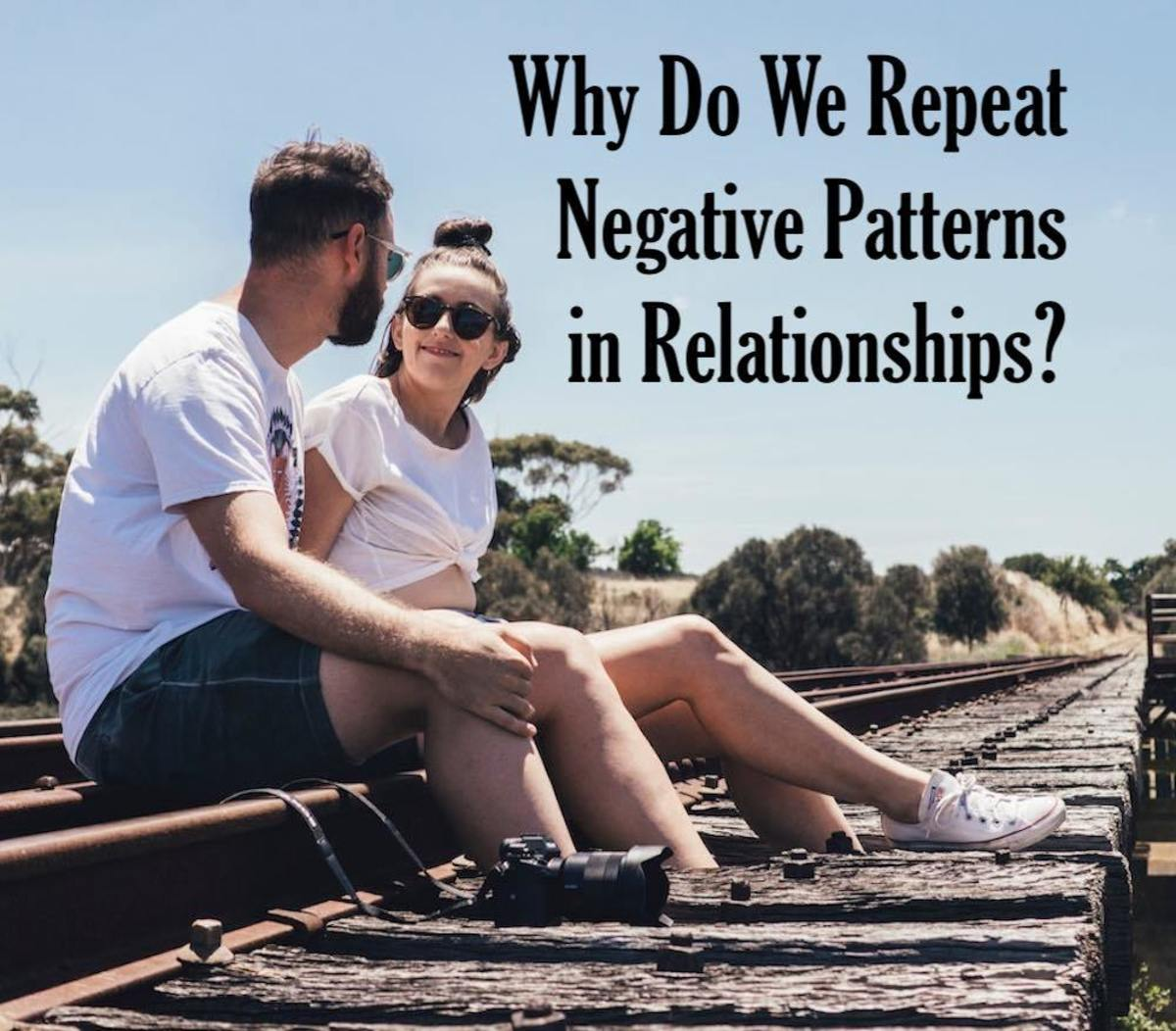 Why Do We Repeat Negative Patterns in Relationships?