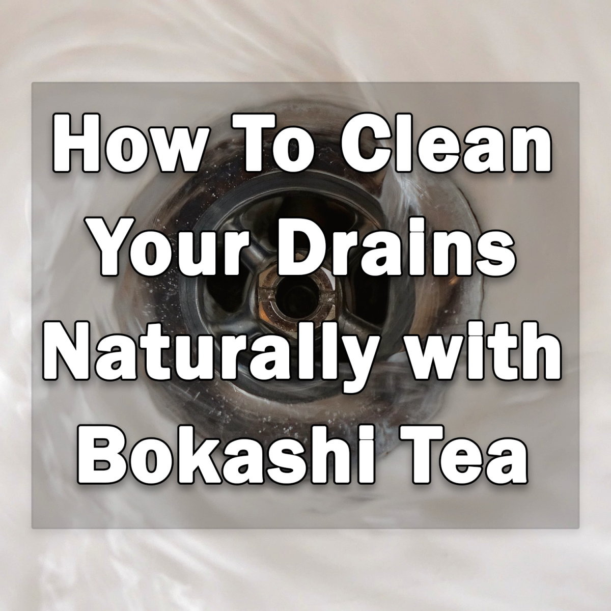 How To Clean Your Drains Naturally with Bokashi Tea