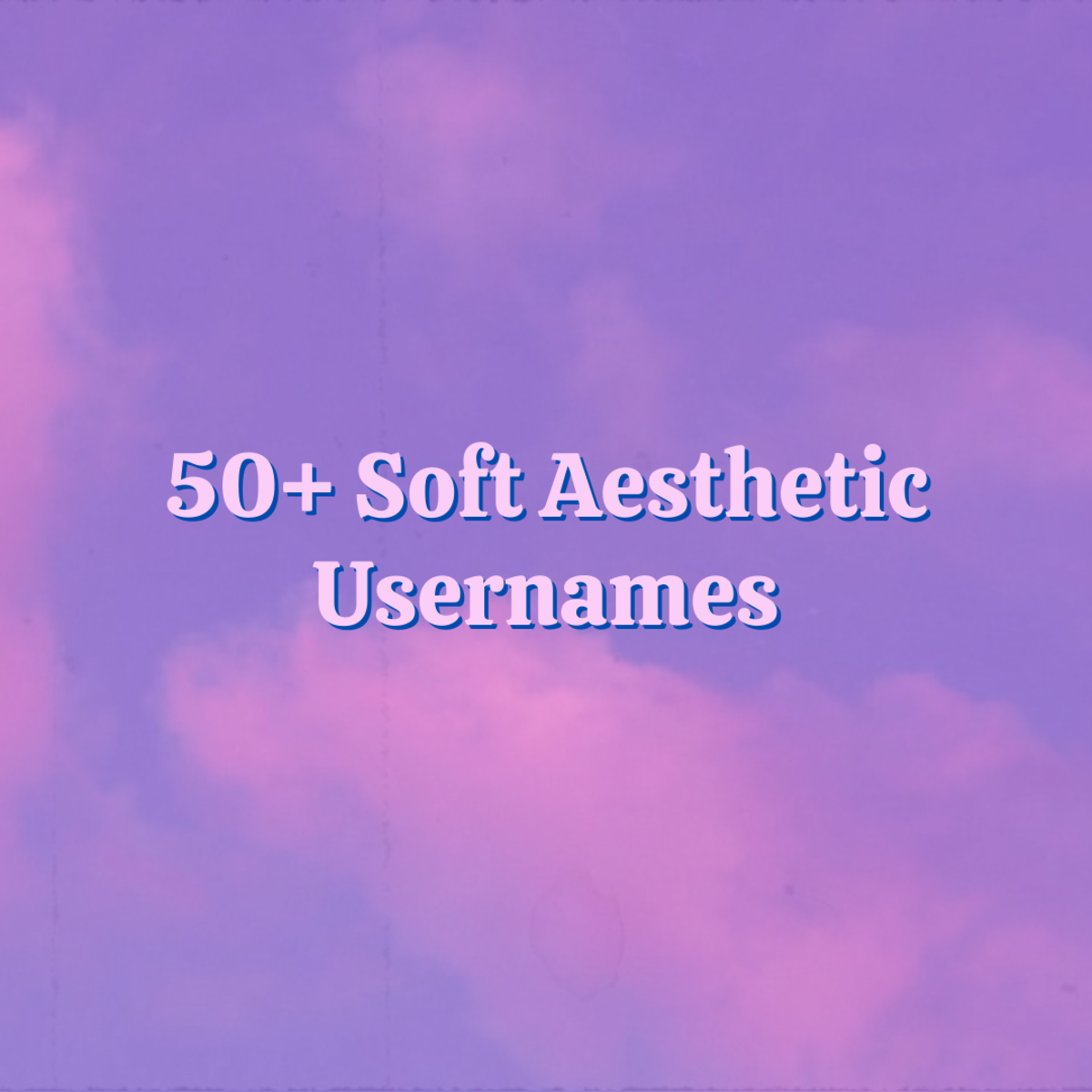 Discover over 50 soft aesthetic usernames and ideas in this ultimate list!