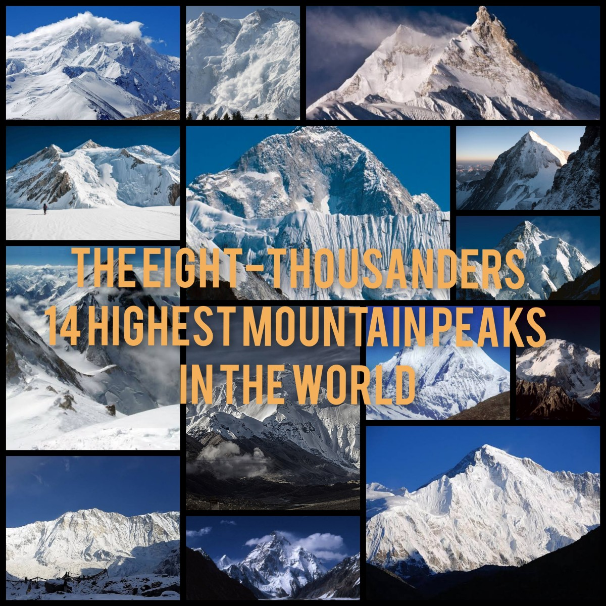 The Eight-Thousanders, 14 Highest Mountain Peaks in the world.