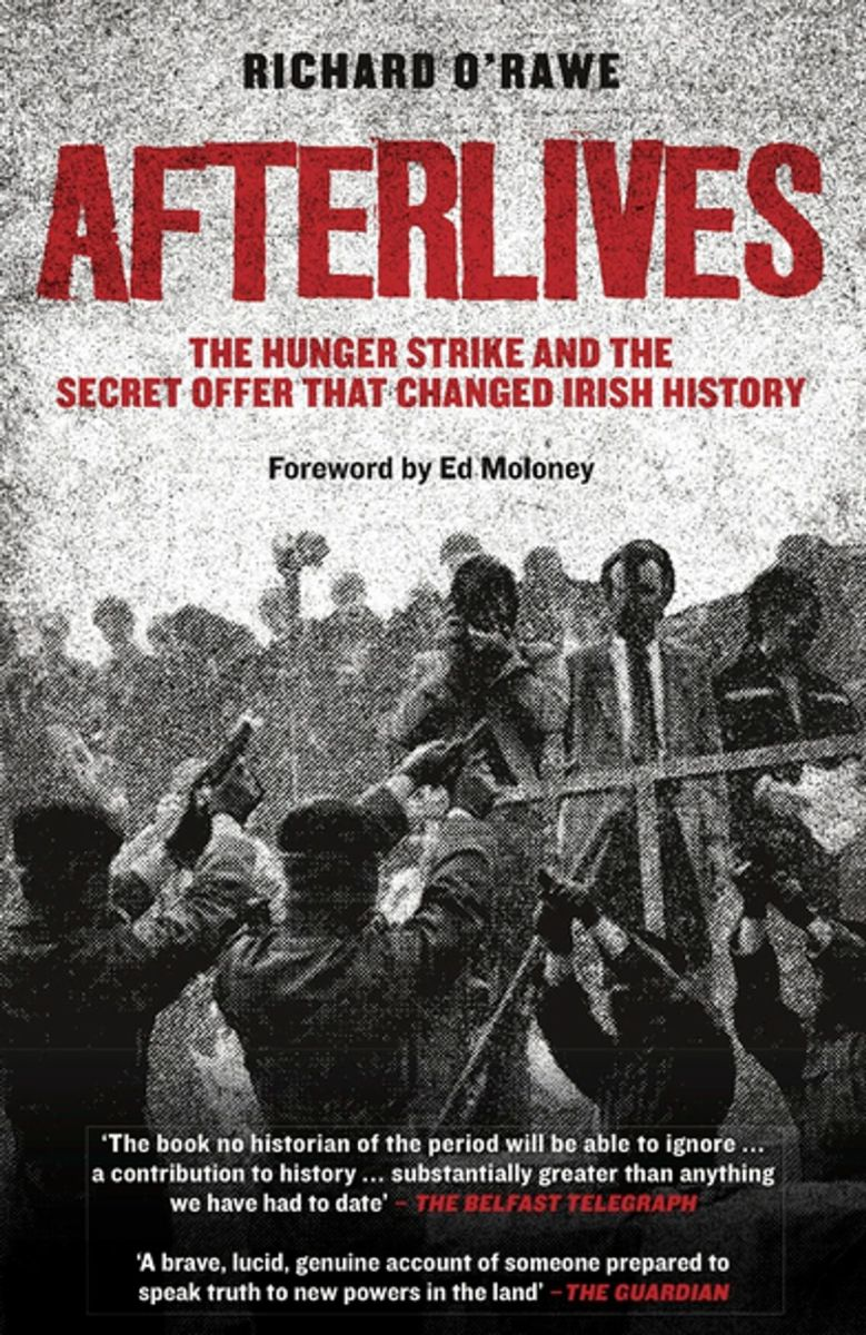 afterlives-the-hunger-strike-and-the-secret-offer-that-changed-irish-history-by-richard-orawe