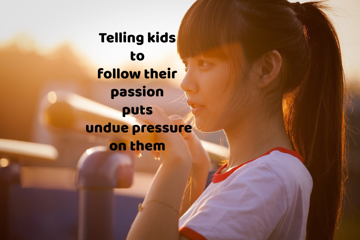 Moms and dads today love to tell kids to follow their passion, presupposing that they have one.
