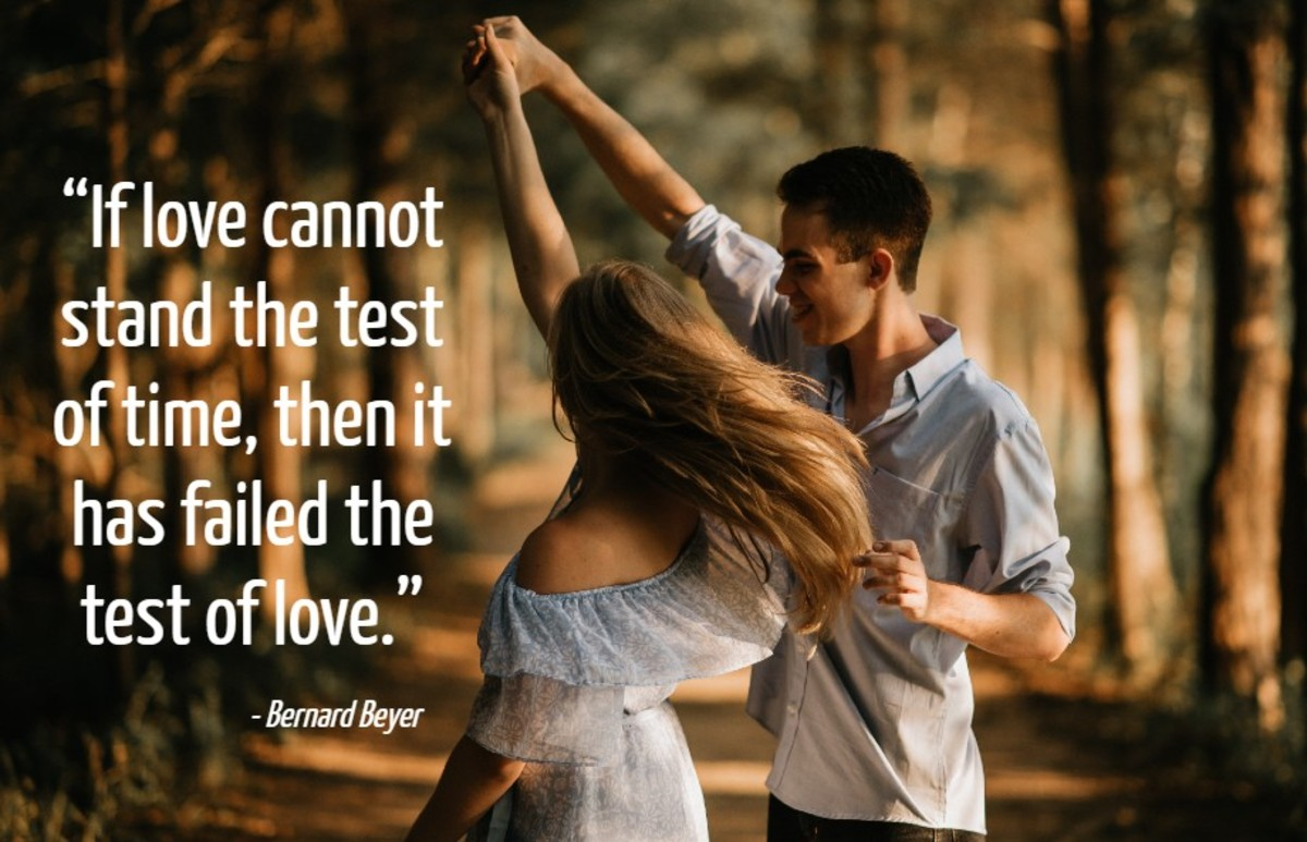 """""""If love cannot stand the test of time, then it has failed the test of love."""" - Bernard Beyer"""