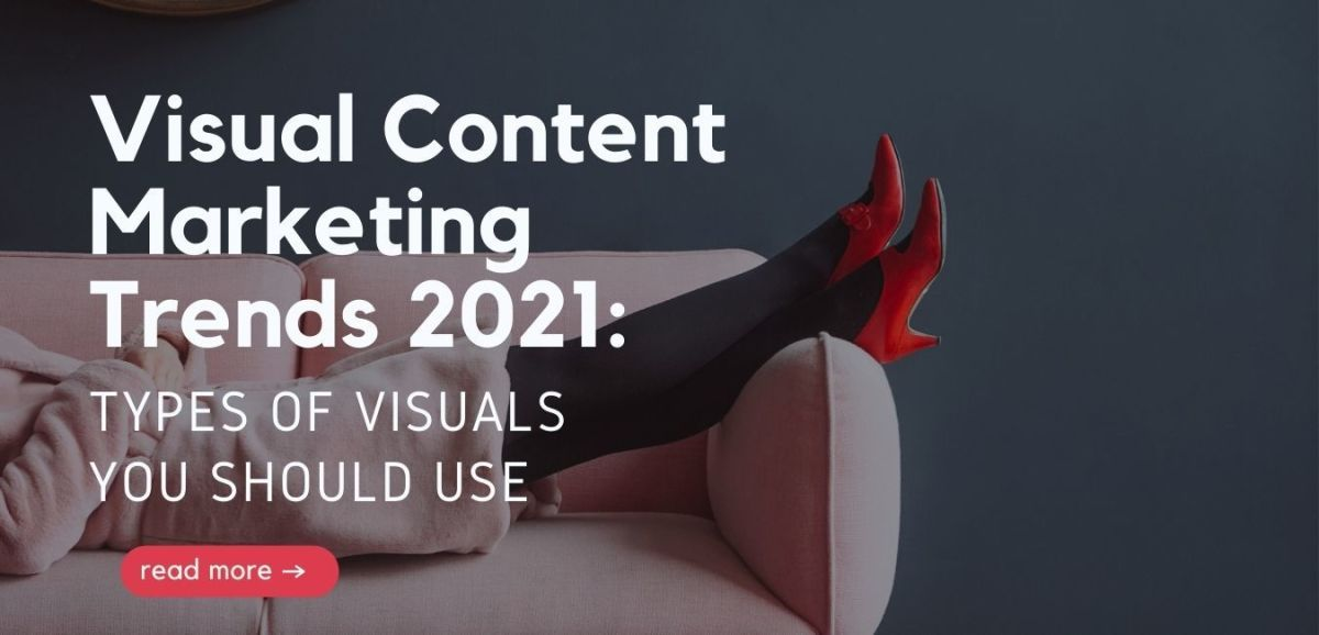 Visual Content Marketing Trends 2021: Types of Visuals You Should Use