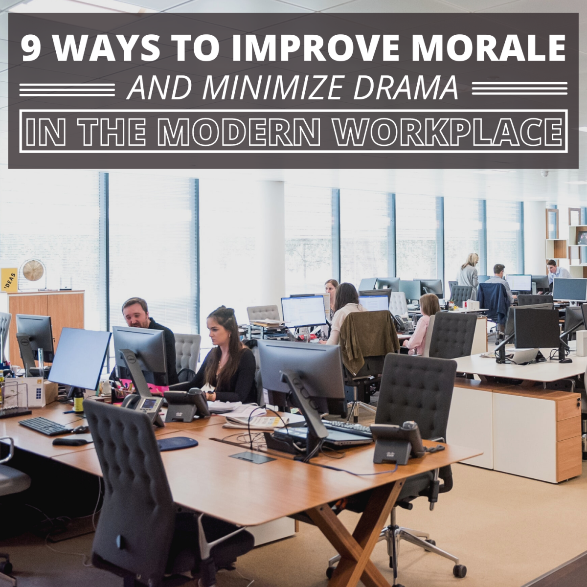 Less drama and higher morale both foster increased productivity in the workplace.