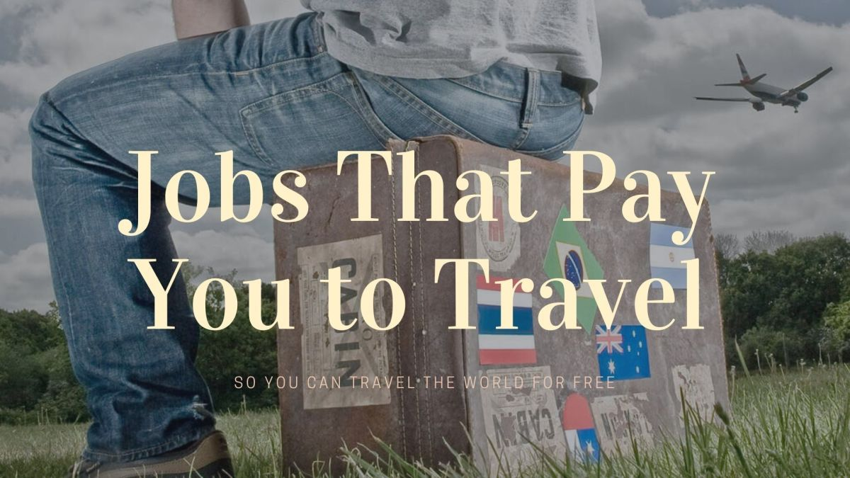 Unique Jobs That Pay You to Travel: 10 Travel for a Living Jobs
