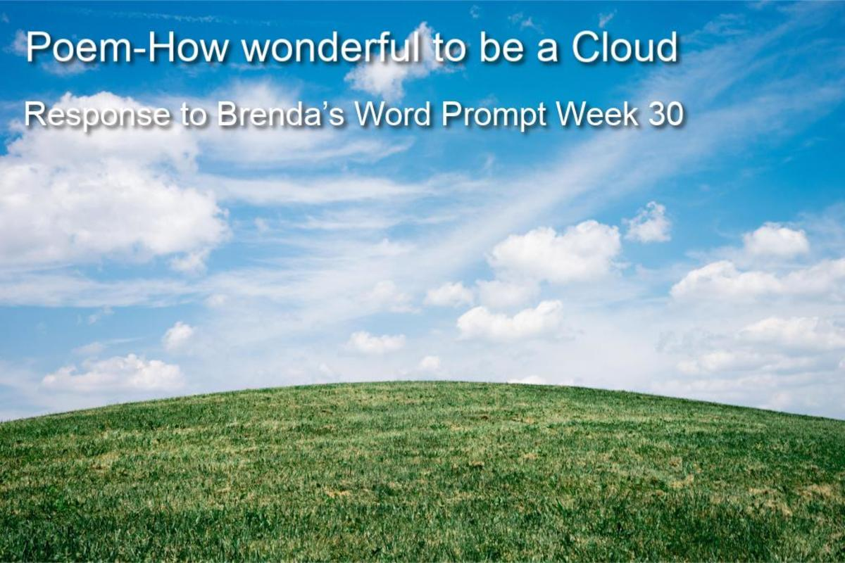 Poem-How Wonderful to Be a Cloud-Response to Brenda's Word Prompt Week 30