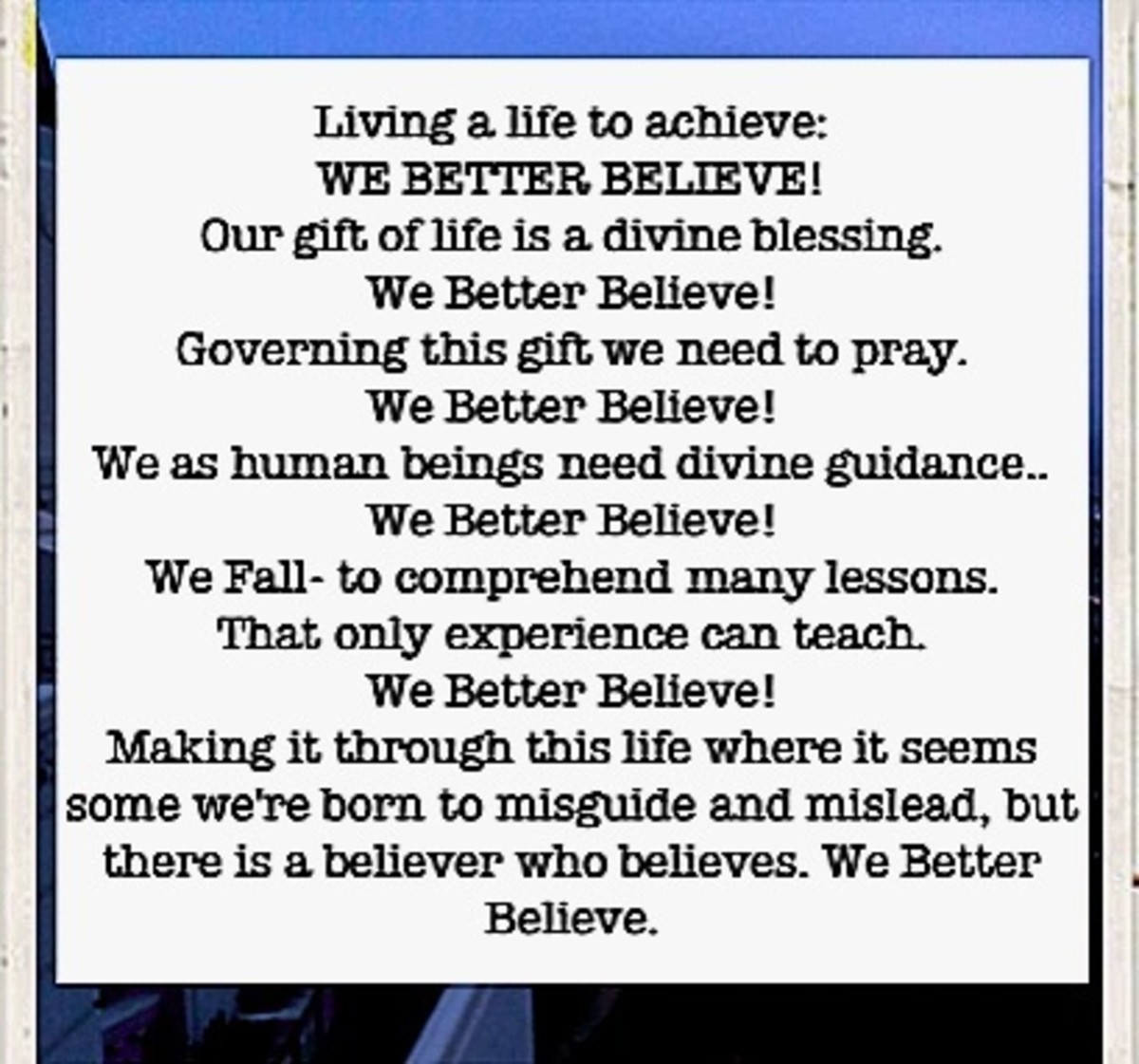 We Better Believe! We Better Believe that there is one who believes.